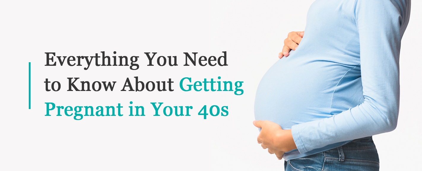 everything you need to know about getting pregnant in your forties